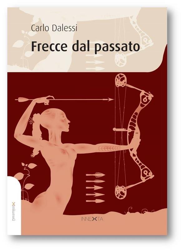 Carlo Dalessi - Frecce dal passato