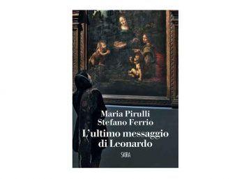 """""""L'ultimo messaggio di Leonardo"""", appassionante romanzo di Maria Pirulli e Stefano Ferrio, edito da Skira"""