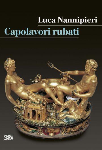 """""""Capolavori Rubati"""", di Luca Nannipieri, Skira Editore"""